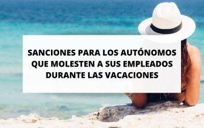 Sanciones para los autónomos que llamen a sus empleados durante sus vacaciones